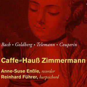 Caffe⸗Hauß Zimmermann Anne-Suse Enßle / Blockflöten Reinhard Führer / Cembalo